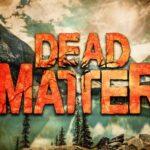 Dead Matter İndir – Full PC + Torrent