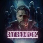 Dry Drowning İndir – Full PC + Torrent