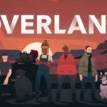 Overland İndir – Full PC + Türkçe